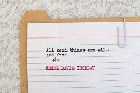 all good things are wild and too free Henry David Thoreau